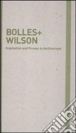 Inspiration and process in architecture. Bolles+Wilson. Ediz. illustrata articolo per la scrittura di Schubert M. (cur.); Serrazanetti F. (cur.)