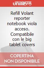 Refill Volant reporter notebook viola acceso. Compatibile con le big tablet covers articolo per la scrittura