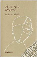 Antonio Marras fashion unfolds. Ediz. illustrata articolo per la scrittura di Morozzi Cristina