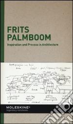 Inspiration and process in architecture. Frits Palmboom. Ediz. illustrata articolo per la scrittura di Fosso M. (cur.); Andreotti A. (cur.); Colombo S. (cur.)