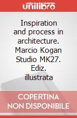 Inspiration and process in architecture. Marcio Kogan Studio MK27. Ediz. illustrata articolo per la scrittura