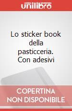 Lo sticker book della pasticceria. Con adesivi articolo per la scrittura