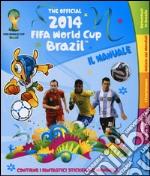 The official 2014 Fifa World Cup Brazil. Il manuale. Con adesivi articolo per la scrittura di Hubbard Ben; Liddiard Peter; Taylor Maria