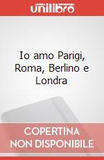 Io amo Parigi, Roma, Berlino e Londra articolo per la scrittura di Boreal Carole