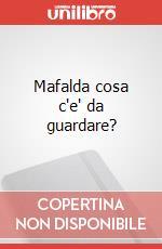 Mafalda cosa c'e' da guardare? articolo per la scrittura di Quino