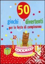 50 giochi divertenti per le feste di compleanno. Carte articolo per la scrittura di Kawamura Yayo; Hermann Linda