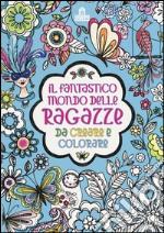 Il fantastico mondo delle ragazze da creare e colorare. Ediz. illustrata articolo per la scrittura di Cohen H. (cur.)