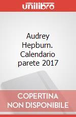 Audrey Hepburn. Calendario parete 2017 articolo per la scrittura