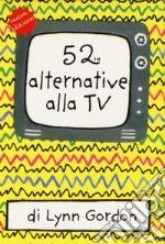 52 alternative alla TV. Carte articolo per la scrittura di Gordon Lynn